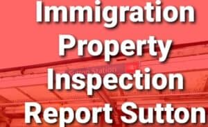 Immigration Property Inspection Report Sutton