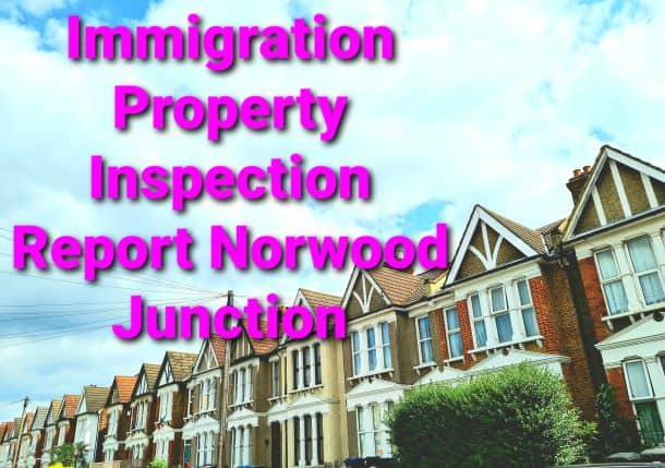 Immigration Property Inspection Report Norwood Junction