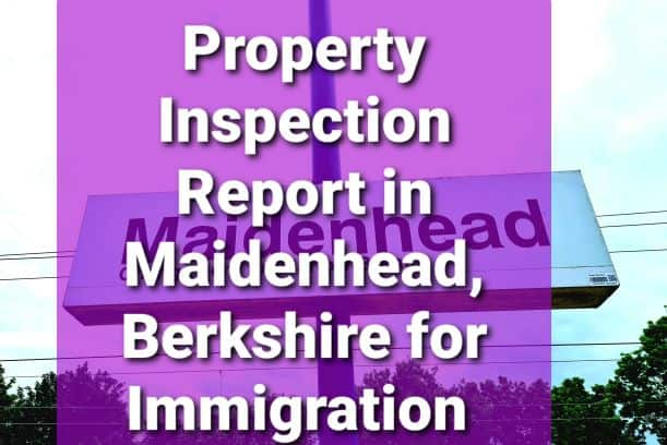Immigration Property Inspection Report Maidenhead, Berkshire